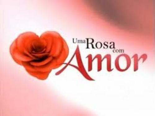 Novela Uma Rosa Com Amor