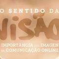 O sentido da visão: a importância das imagens na comunicação online