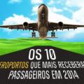 Os 10 aeroportos que mais receberam passageiros em 2014