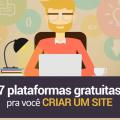 7 plataformas gratuitas para você criar um site