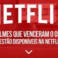 12 filmes que venceram o oscar e estão disponíveis na Netflix