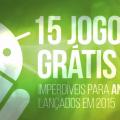 15 jogos grátis imperdíveis para Android lançados em 2015