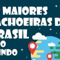As maiores cachoeiras do Brasil e do mundo
