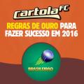 Regras de ouro para fazer sucesso no Cartola FC em 2016