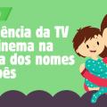 A influência da TV e do cinema na escolha dos nomes de bebês