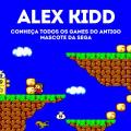 Alex Kidd - Conheça todos os games do antigo mascote da SEGA