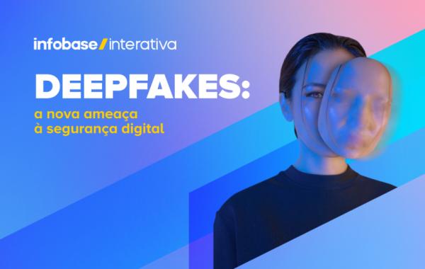 Deepfakes: a nova ameaça à segurança digital