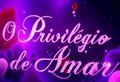 Novela O Privilégio de Amar