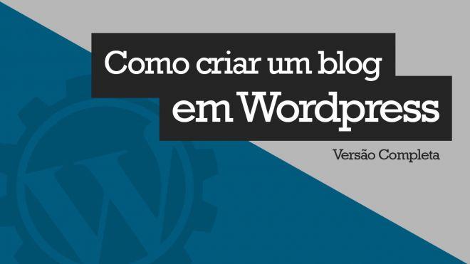 Saiba como criar um blog usando Wordpress